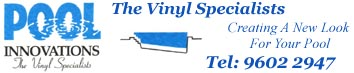 Pool Innovations - The Vinyl Specialists Tel: 9602 2947 Mobile: 0418 474 099  Gold License 37970